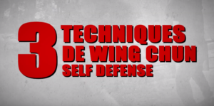 3 techniques de Wing Chun – Self Défense